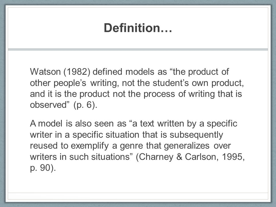 Definition… Watson (1982) defined models as the product of other people's writing, not the student's own product, and it is the product not the process of writing that is observed (p.