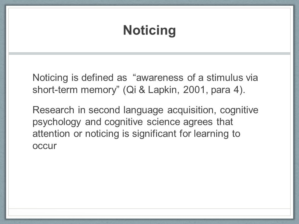 Noticing Noticing is defined as awareness of a stimulus via short-term memory (Qi & Lapkin, 2001, para 4).