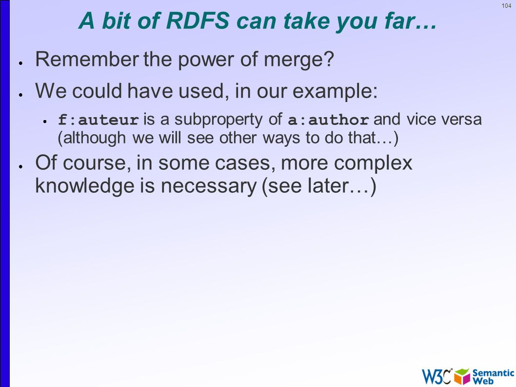104 A bit of RDFS can take you far…  Remember the power of merge.