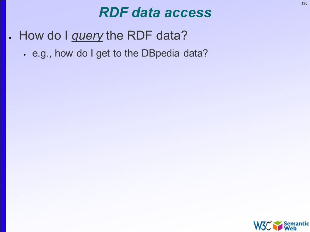 130 RDF data access  How do I query the RDF data  e.g., how do I get to the DBpedia data