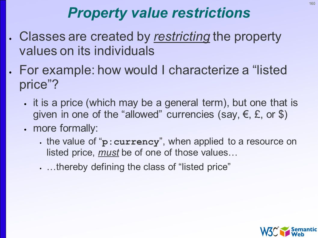 160 Property value restrictions  Classes are created by restricting the property values on its individuals  For example: how would I characterize a listed price .