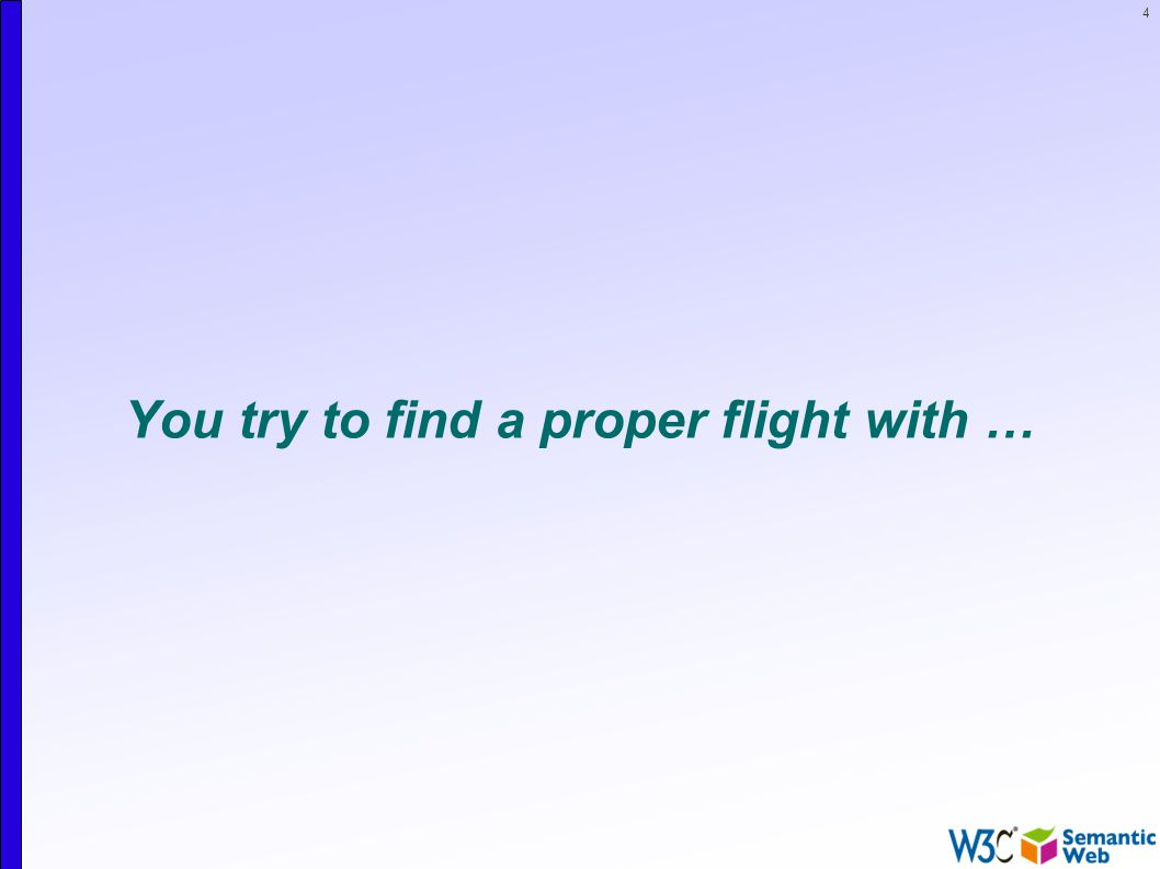 4 You try to find a proper flight with …