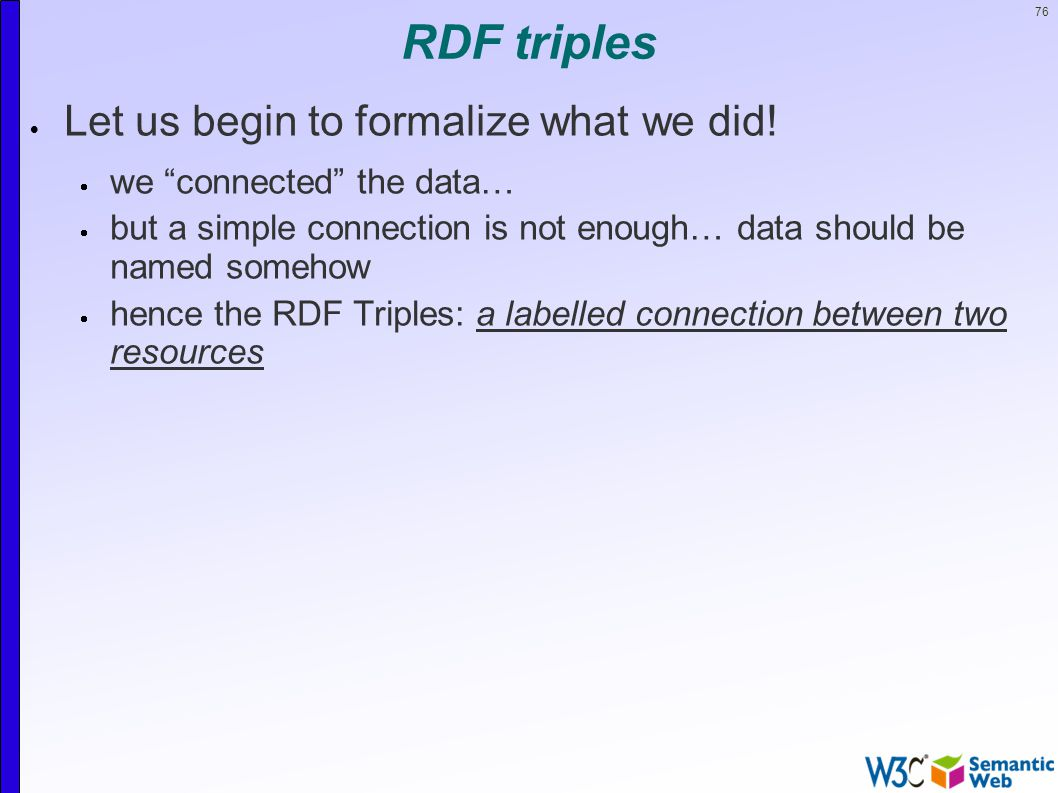 76 RDF triples  Let us begin to formalize what we did.