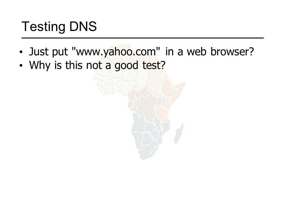 Testing DNS Just put   in a web browser Why is this not a good test