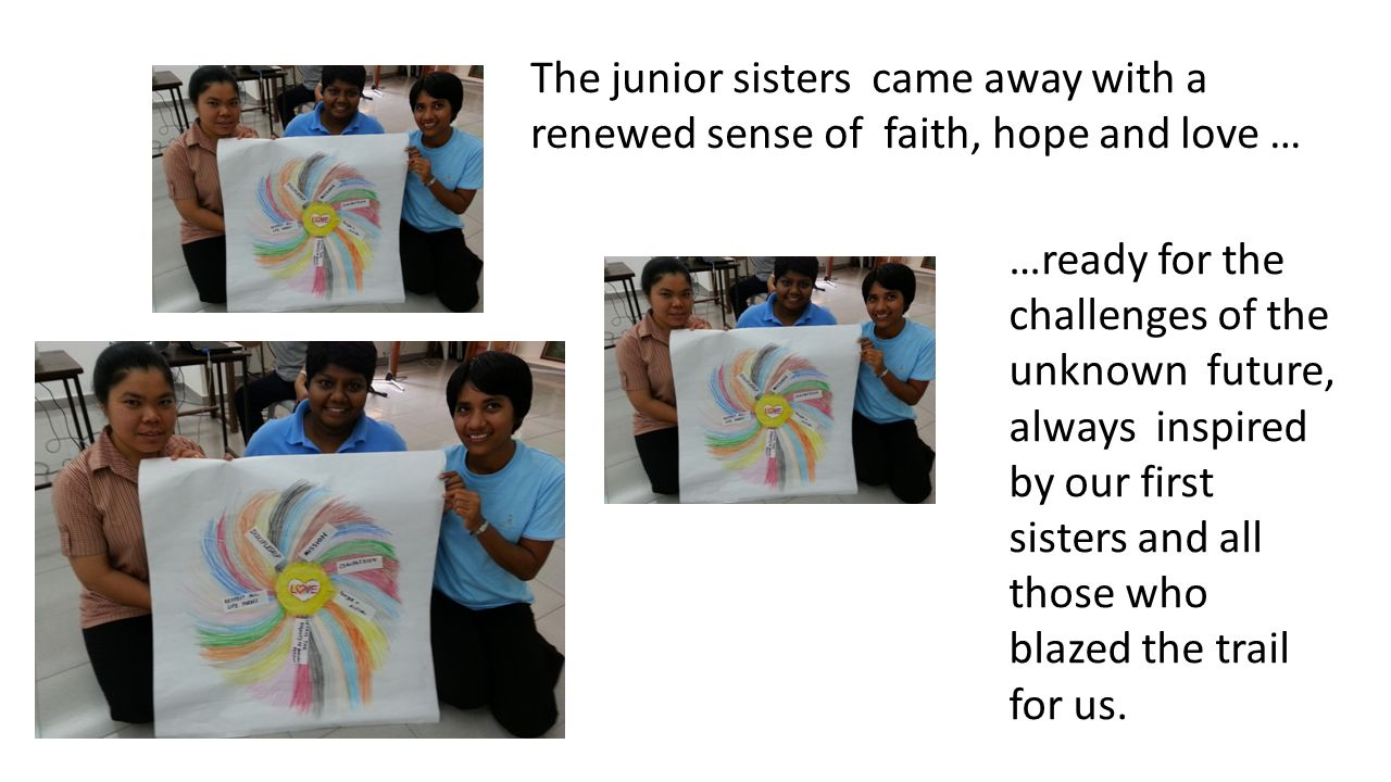 The junior sisters came away with a renewed sense of faith, hope and love … …ready for the challenges of the unknown future, always inspired by our first sisters and all those who blazed the trail for us.