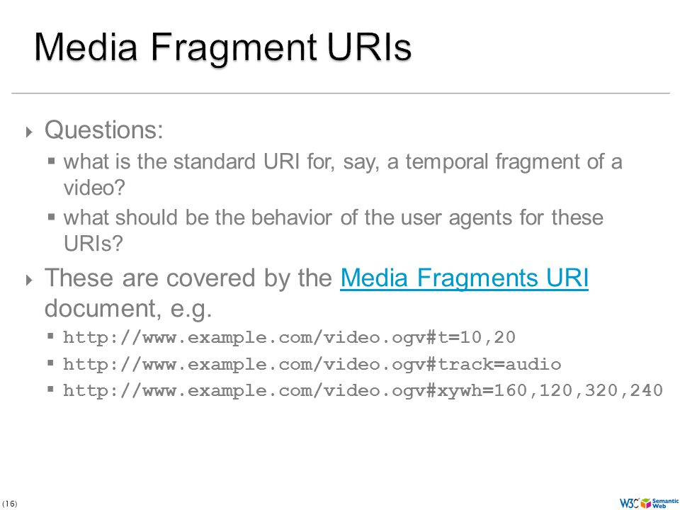 (16)  Questions:  what is the standard URI for, say, a temporal fragment of a video.
