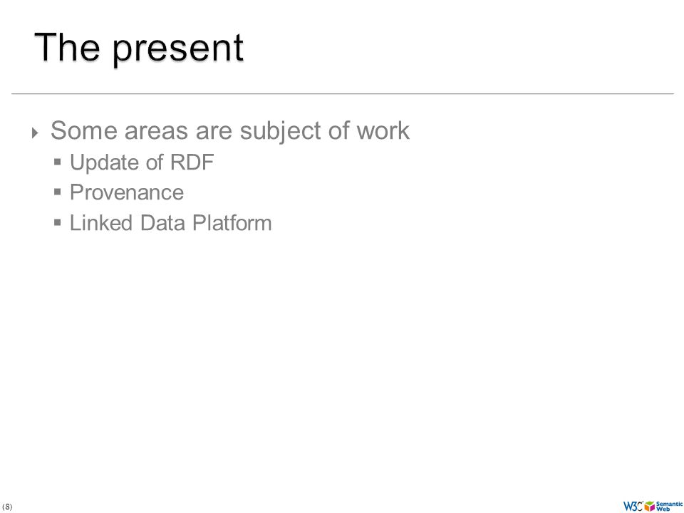 (8)  Some areas are subject of work  Update of RDF  Provenance  Linked Data Platform