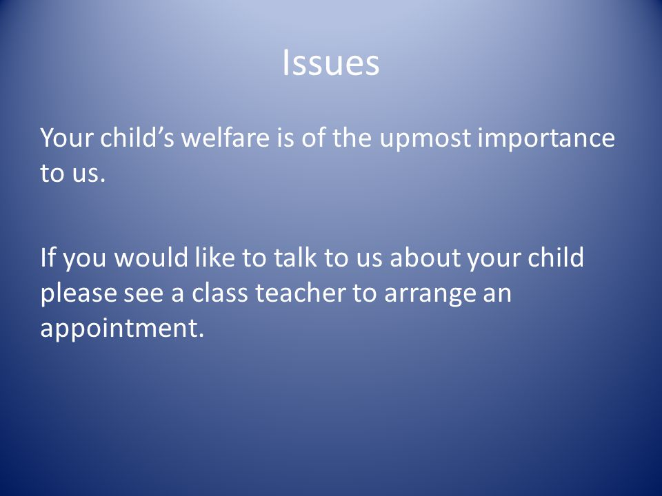 Issues Your child's welfare is of the upmost importance to us.