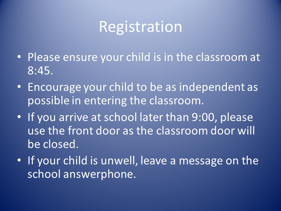 Registration Please ensure your child is in the classroom at 8:45.