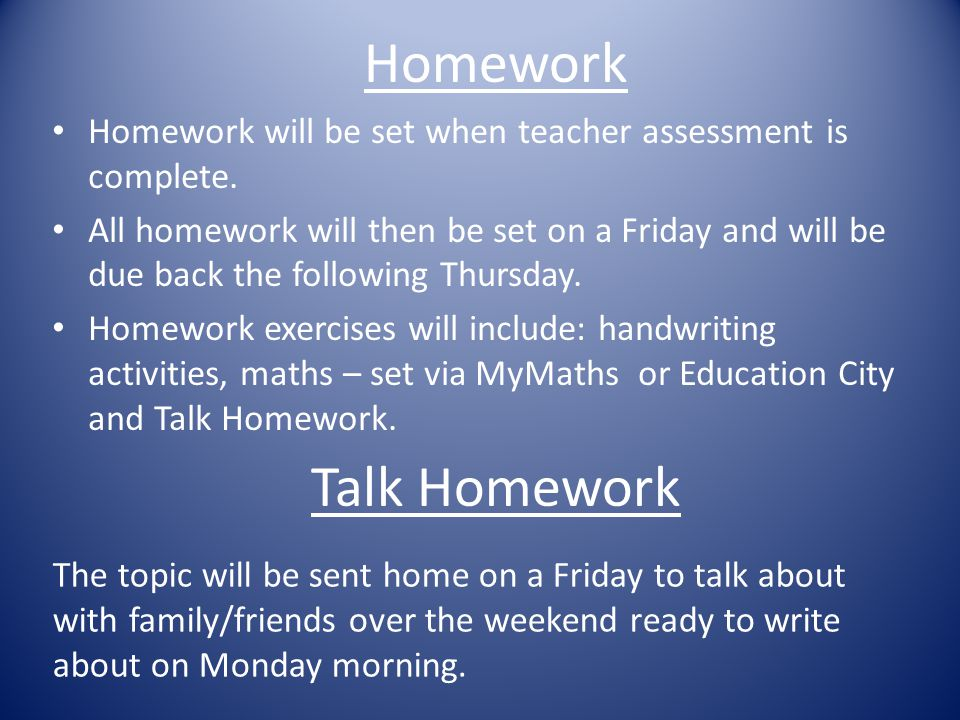 Talk Homework Homework will be set when teacher assessment is complete.
