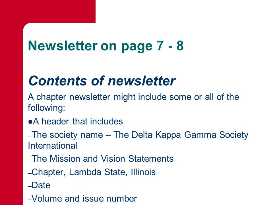 Newsletter on page Contents of newsletter A chapter newsletter might include some or all of the following: A header that includes – The society name – The Delta Kappa Gamma Society International – The Mission and Vision Statements – Chapter, Lambda State, Illinois – Date – Volume and issue number – Editor's name