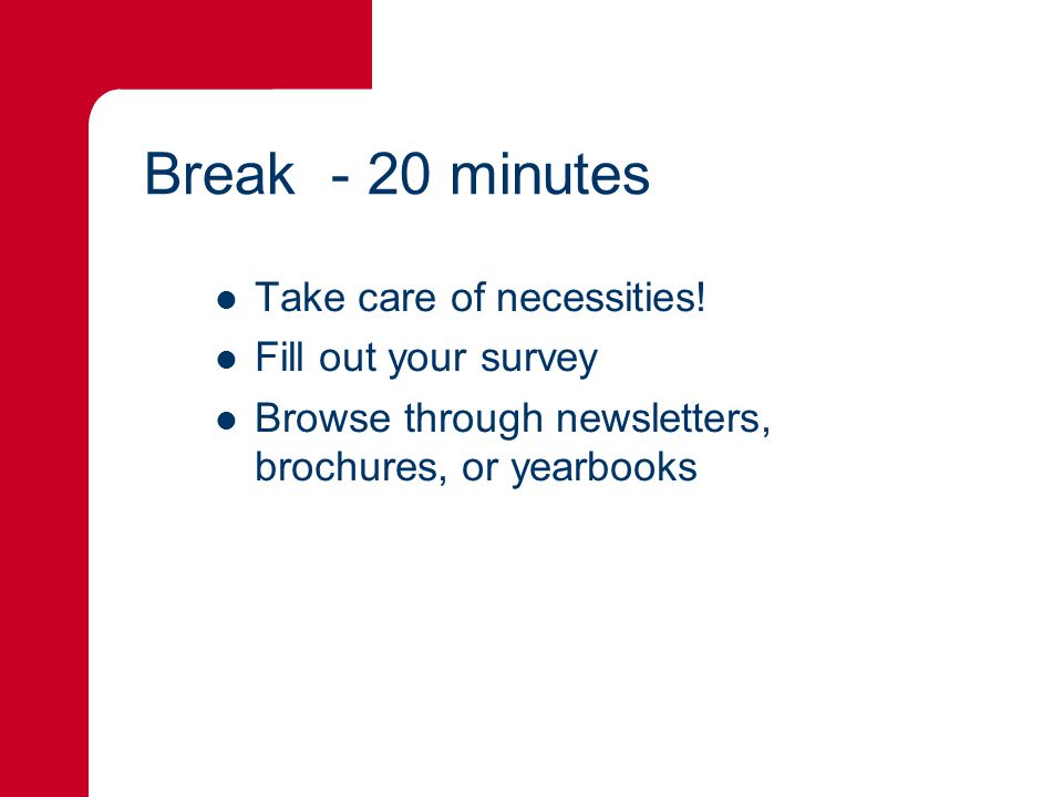 Break - 20 minutes Take care of necessities.