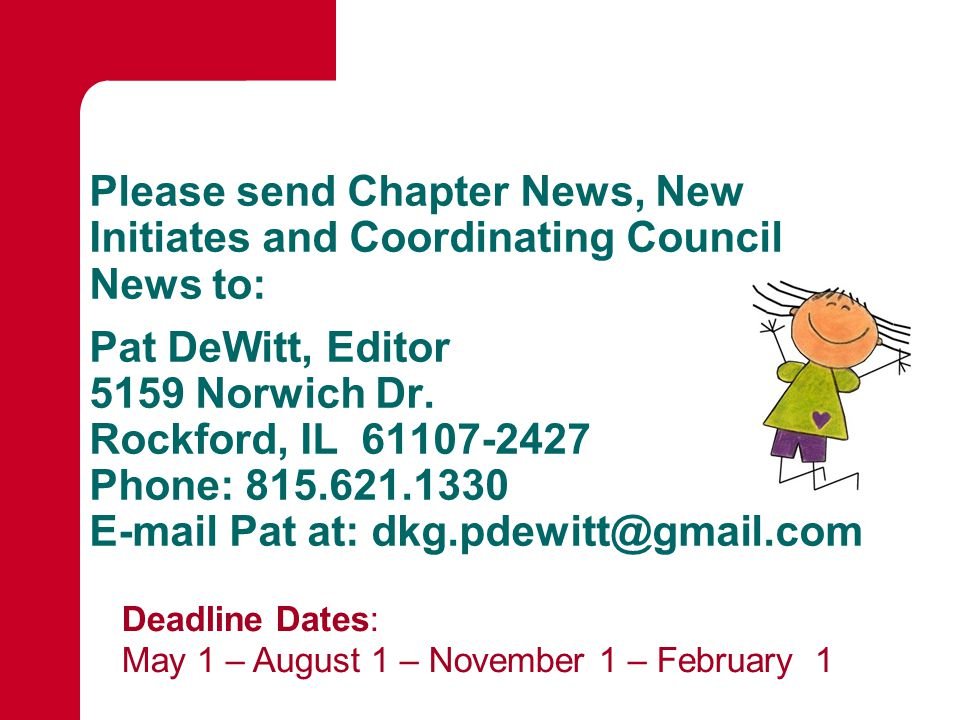 Please send Chapter News, New Initiates and Coordinating Council News to: Pat DeWitt, Editor 5159 Norwich Dr.
