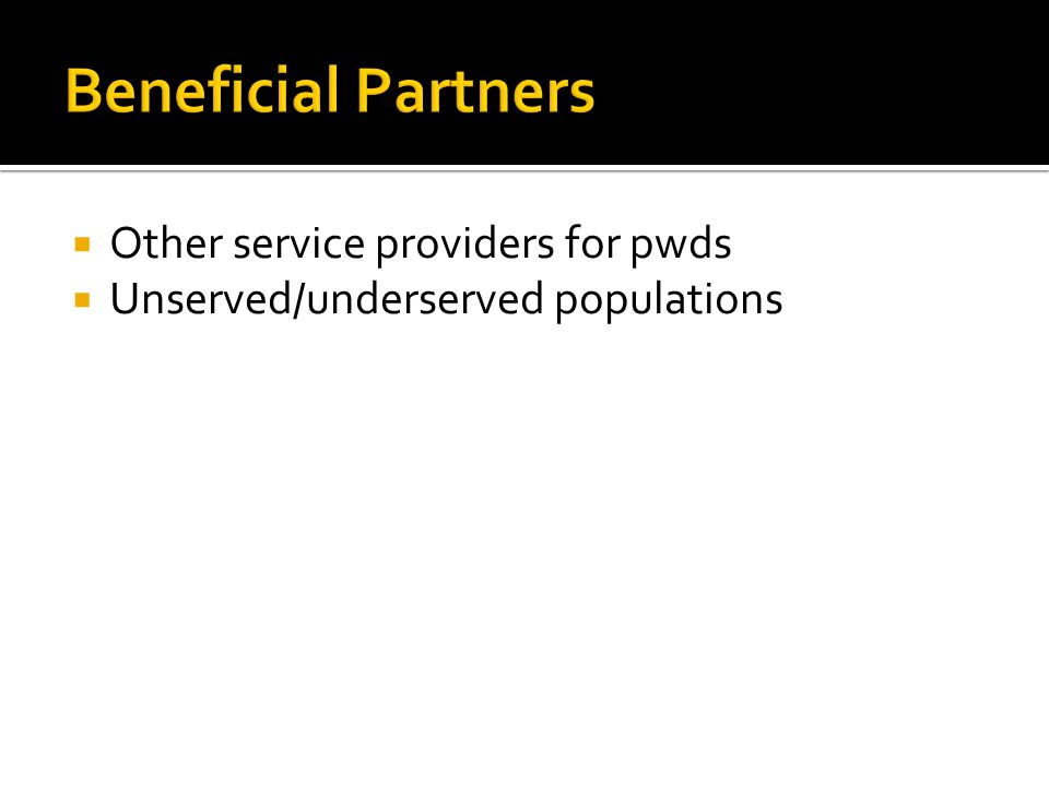  Other service providers for pwds  Unserved/underserved populations