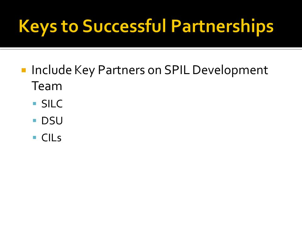  All partners on the SPIL Development Team are equal:  In discussions  In formulation  In decisions