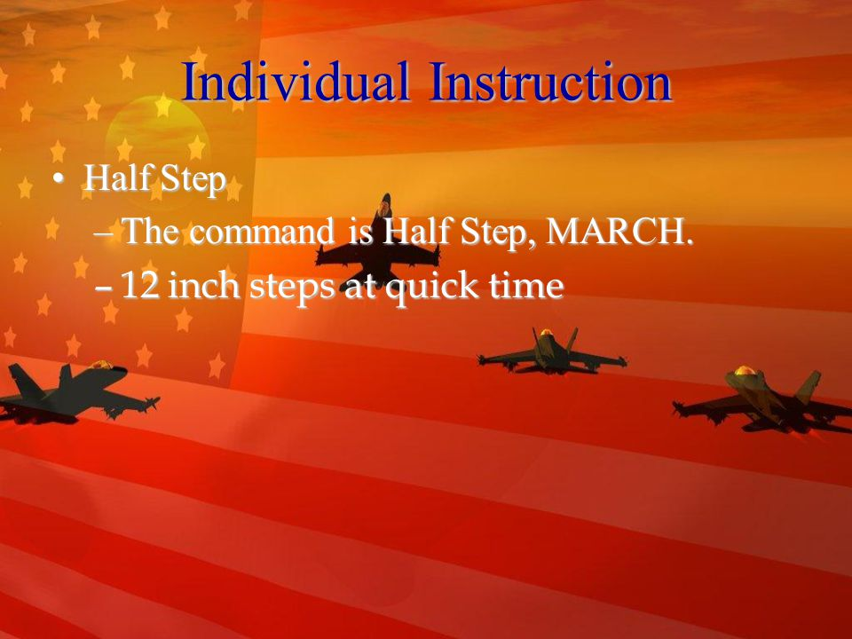 Individual Instruction Mark TimeMark Time –The command is Mark Time, MARCH.