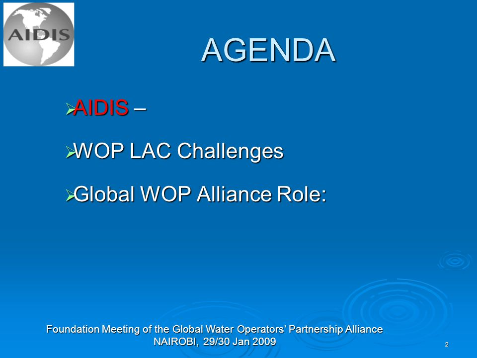 Foundation Meeting of the Global Water Operators' Partnership Alliance NAIROBI, 29/30 Jan AGENDA  AIDIS –  WOP LAC Challenges  Global WOP Alliance Role:
