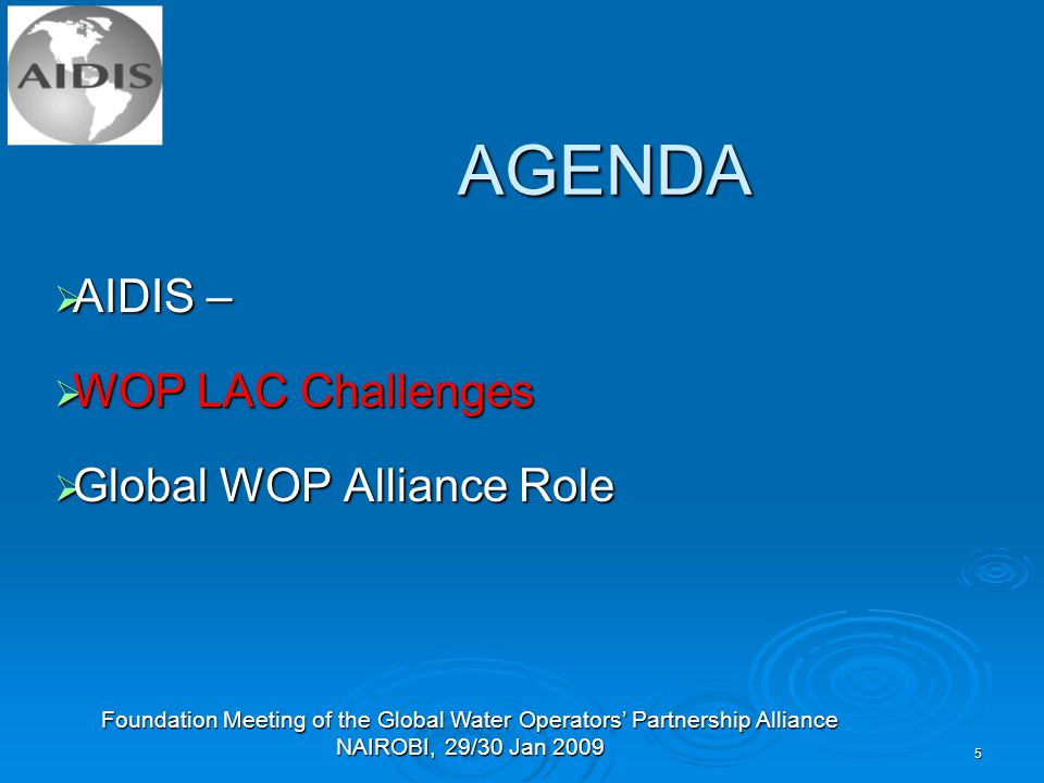 Foundation Meeting of the Global Water Operators' Partnership Alliance NAIROBI, 29/30 Jan AGENDA  AIDIS –  WOP LAC Challenges  Global WOP Alliance Role