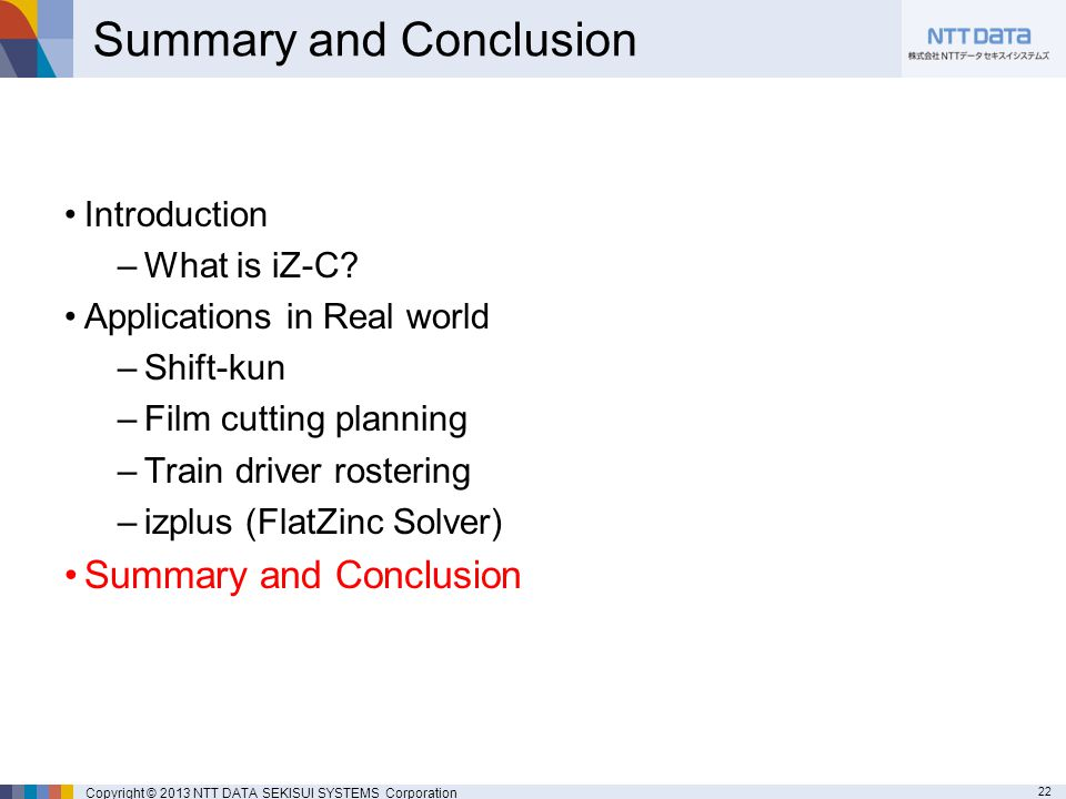 22 Copyright © 2013 NTT DATA SEKISUI SYSTEMS Corporation Summary and Conclusion Introduction –What is iZ-C.