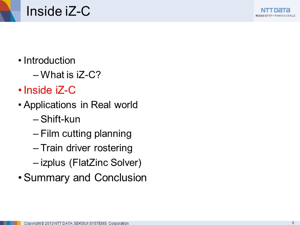 6 Copyright © 2013 NTT DATA SEKISUI SYSTEMS Corporation Inside iZ-C Introduction –What is iZ-C.