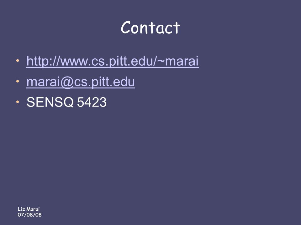 Liz Marai 07/08/08 Contact http://www.cs.pitt.edu/~marai marai@cs.pitt.edu SENSQ 5423
