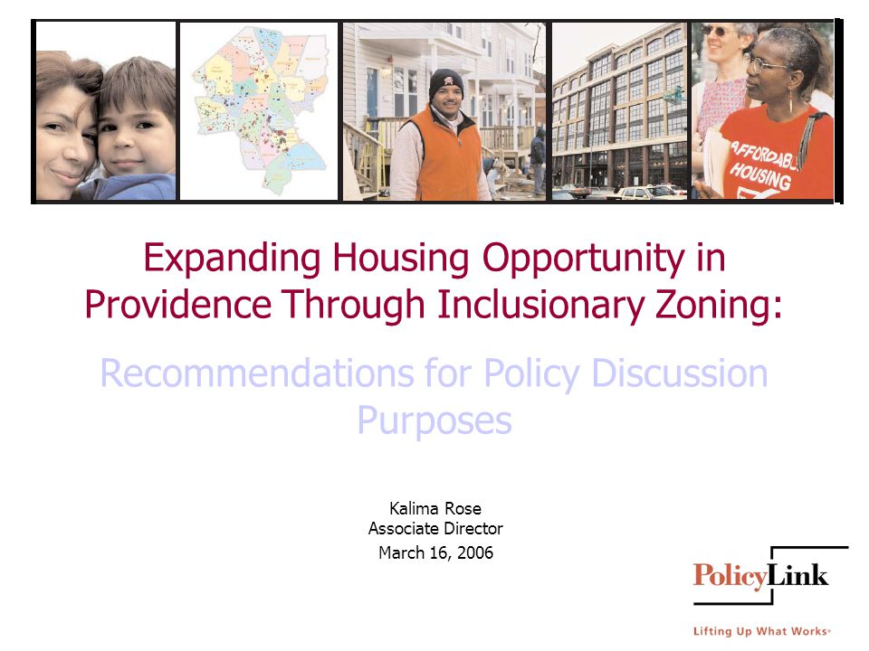 Expanding Housing Opportunity in Providence Through Inclusionary Zoning: Recommendations for Policy Discussion Purposes Kalima Rose Associate Director March 16, 2006