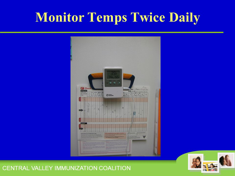 CENTRAL VALLEY IMMUNIZATION COALITION Monitor Temps Twice Daily
