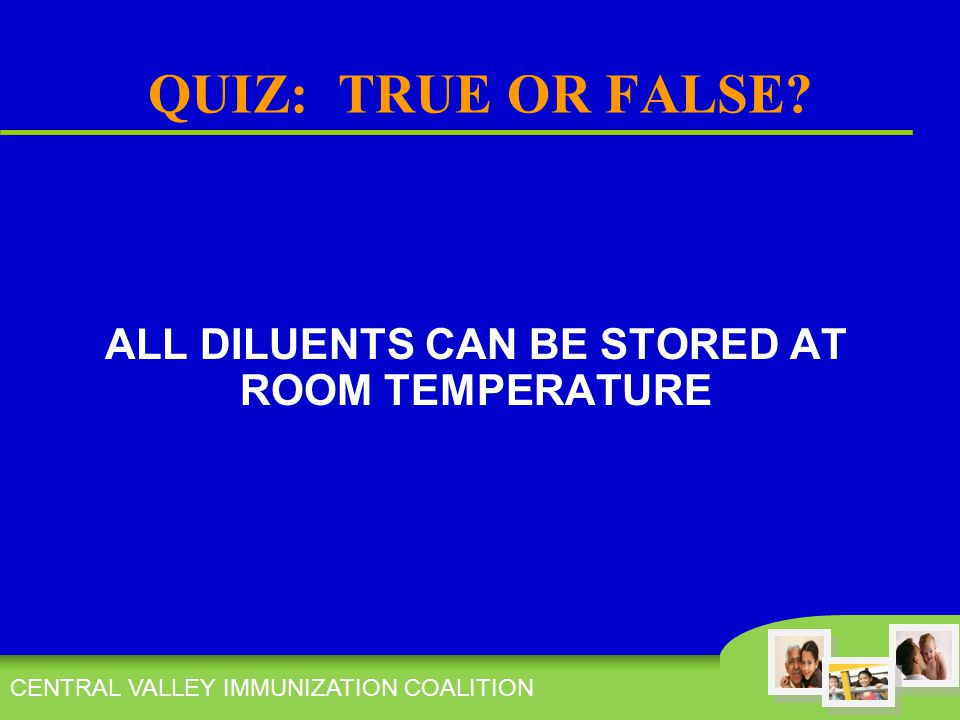 QUIZ: TRUE OR FALSE ALL DILUENTS CAN BE STORED AT ROOM TEMPERATURE