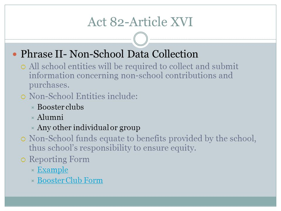 Act 82-Article XVI Phrase II- Non-School Data Collection  All school entities will be required to collect and submit information concerning non-school contributions and purchases.