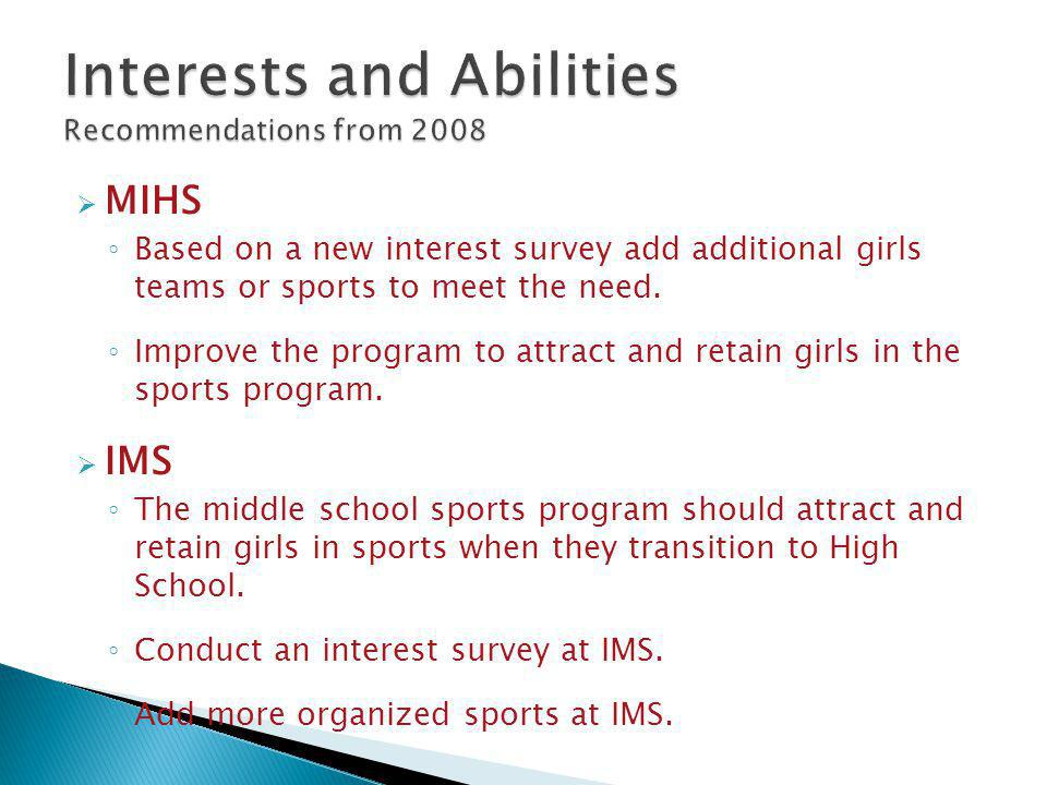  MIHS ◦ Based on a new interest survey add additional girls teams or sports to meet the need.
