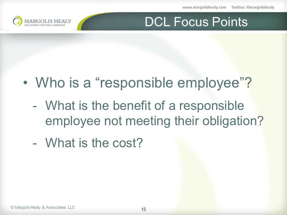 © Margolis Healy & Associates, LLC DCL Focus Points Who is a responsible employee .