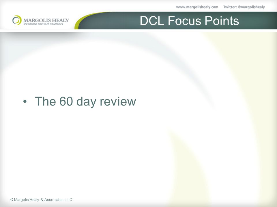 © Margolis Healy & Associates, LLC DCL Focus Points The 60 day review