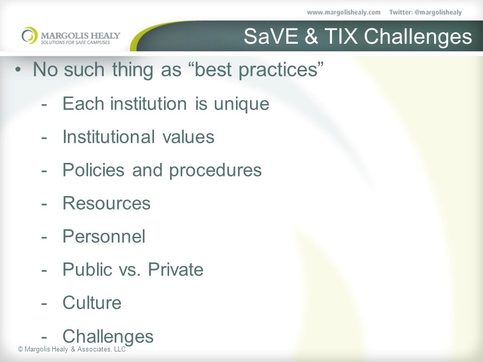© Margolis Healy & Associates, LLC SaVE & TIX Challenges No such thing as best practices  Each institution is unique  Institutional values  Policies and procedures  Resources  Personnel  Public vs.