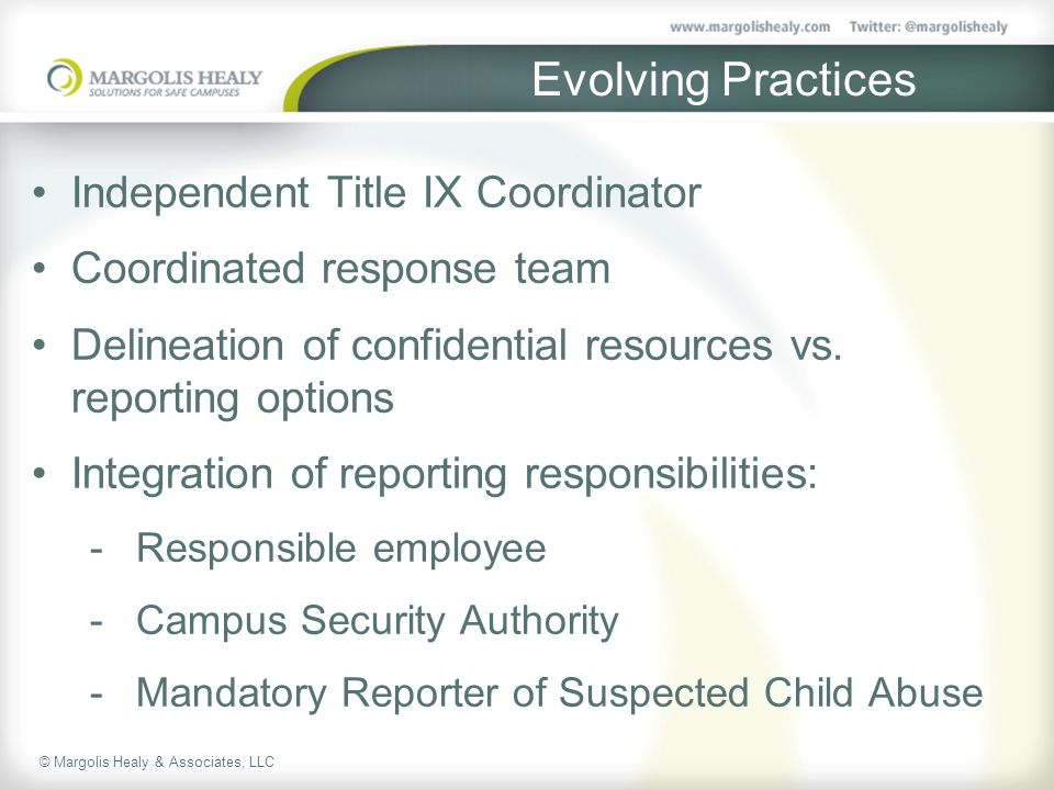 © Margolis Healy & Associates, LLC Evolving Practices Independent Title IX Coordinator Coordinated response team Delineation of confidential resources vs.