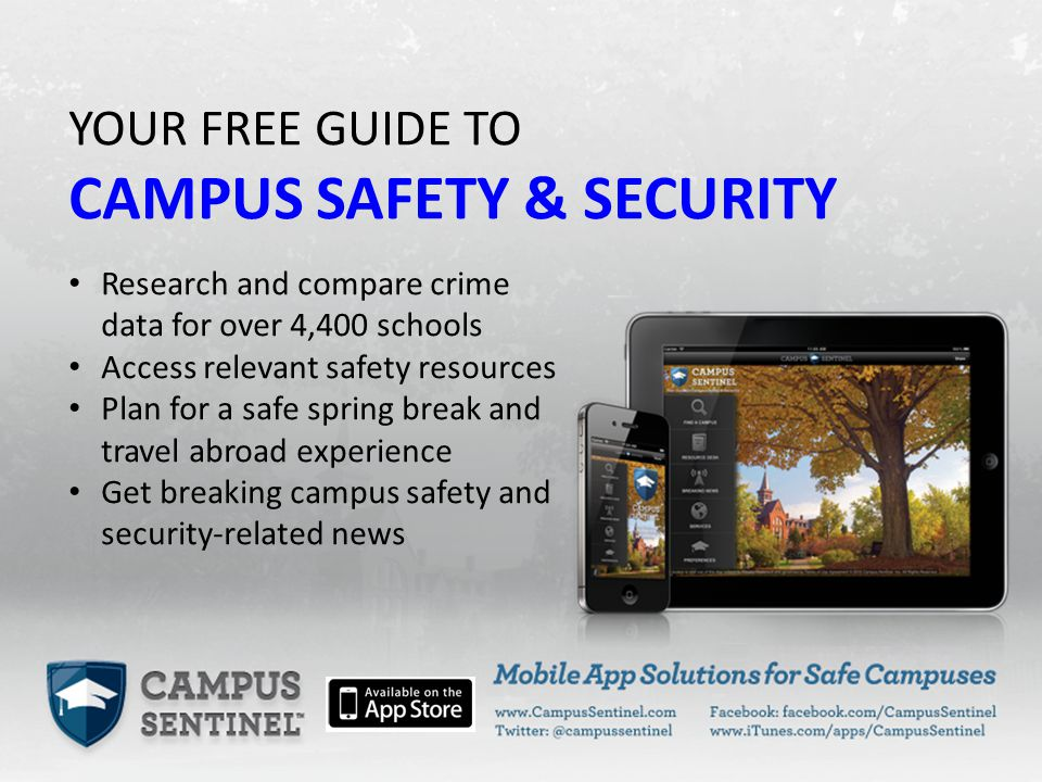 YOUR FREE GUIDE TO CAMPUS SAFETY & SECURITY Research and compare crime data for over 4,400 schools Access relevant safety resources Plan for a safe spring break and travel abroad experience Get breaking campus safety and security-related news
