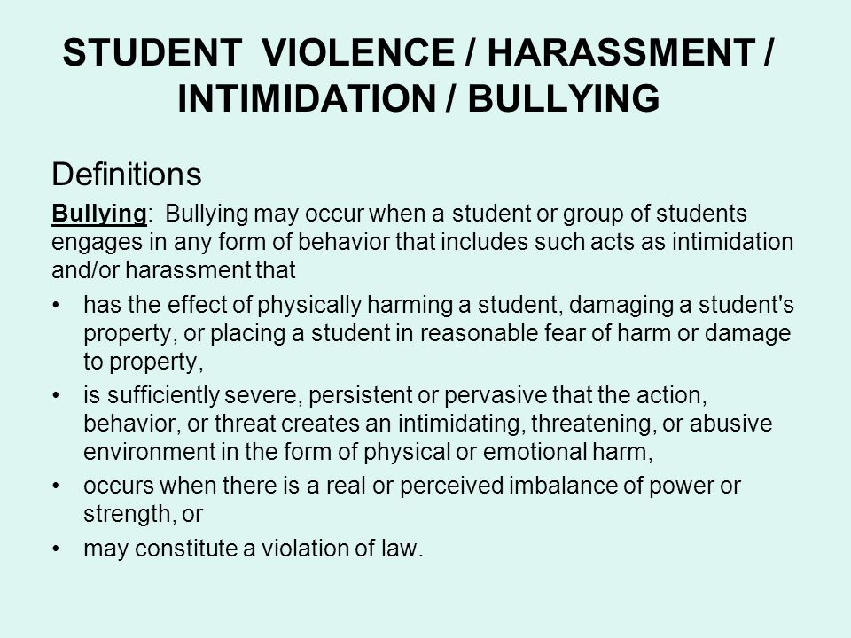 STUDENT VIOLENCE / HARASSMENT / INTIMIDATION / BULLYING Definitions Bullying: Bullying may occur when a student or group of students engages in any fo