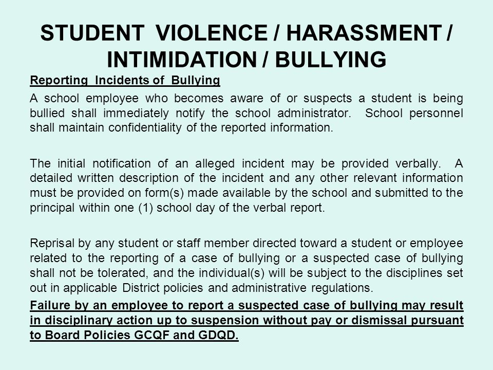 STUDENT VIOLENCE / HARASSMENT / INTIMIDATION / BULLYING Reporting Incidents of Bullying A school employee who becomes aware of or suspects a student i