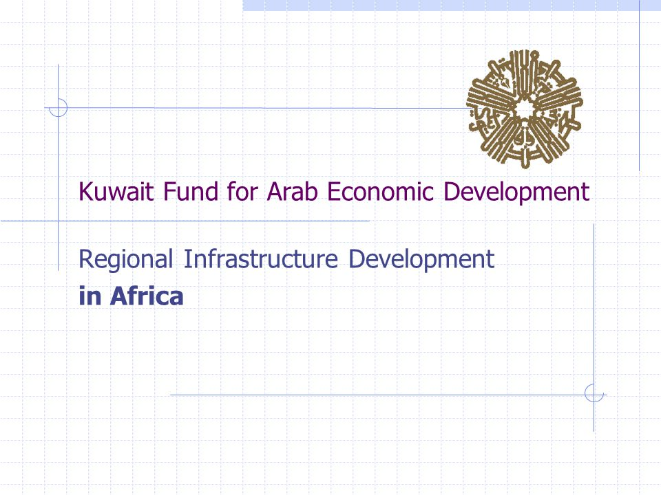 Kuwait Fund for Arab Economic Development Regional Infrastructure Development in Africa