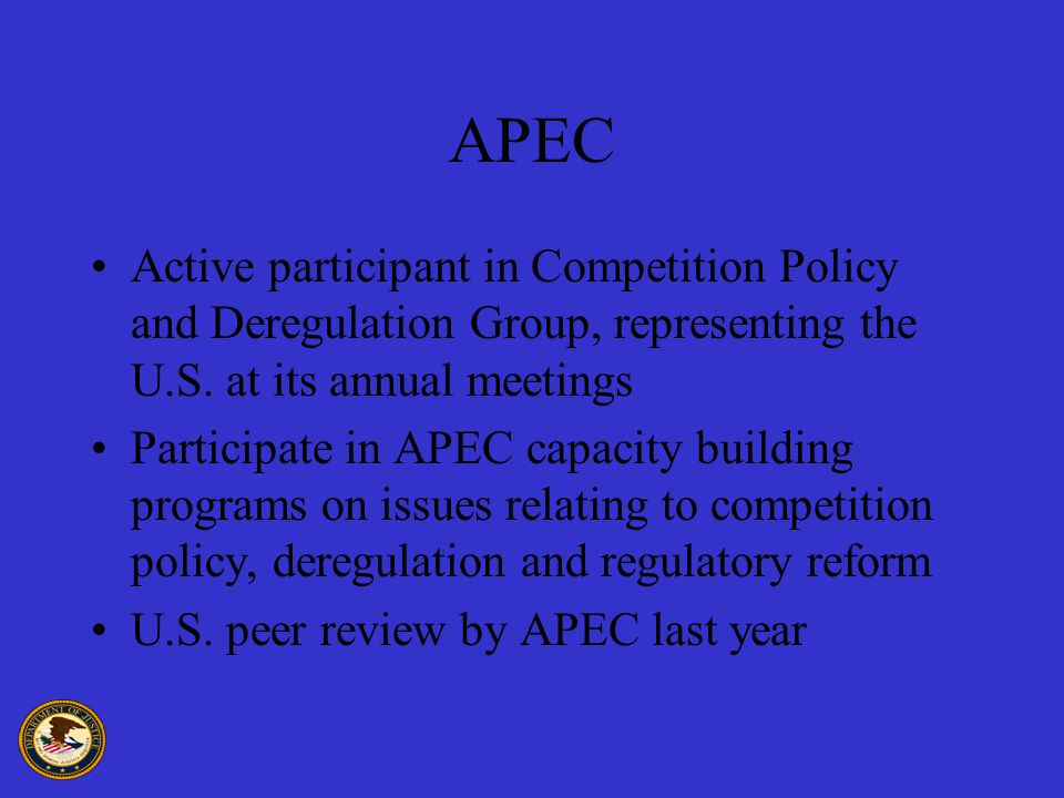 APEC Active participant in Competition Policy and Deregulation Group, representing the U.S.
