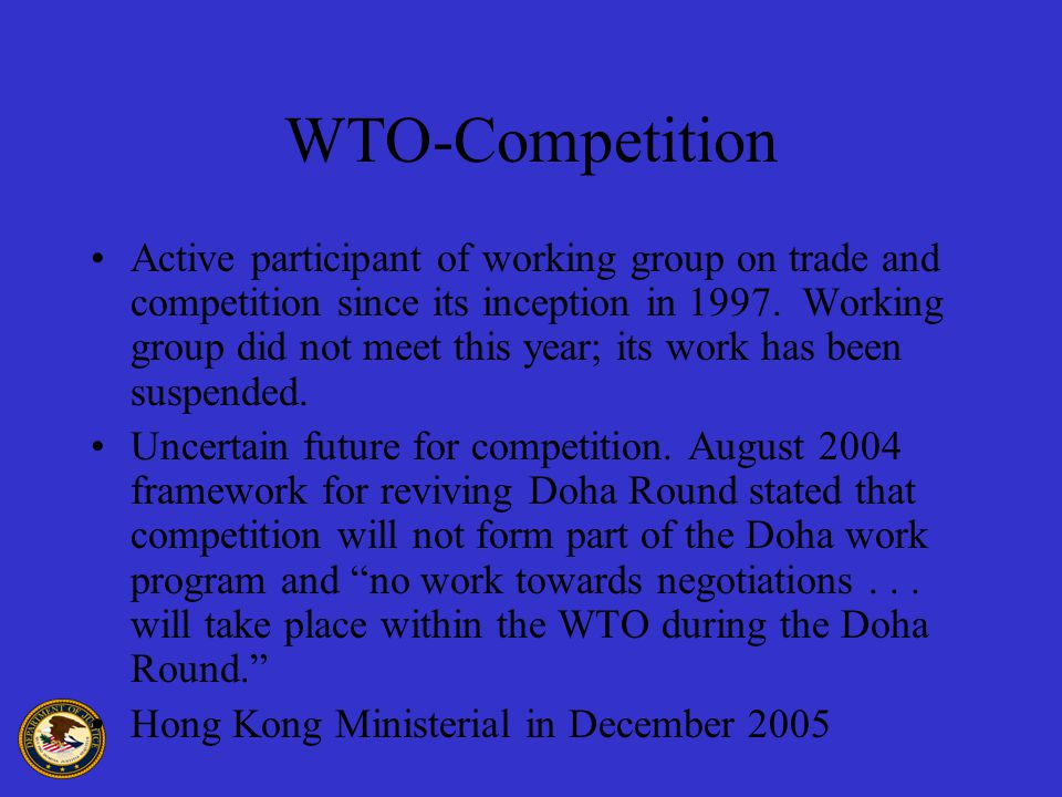 WTO-Competition Active participant of working group on trade and competition since its inception in 1997.