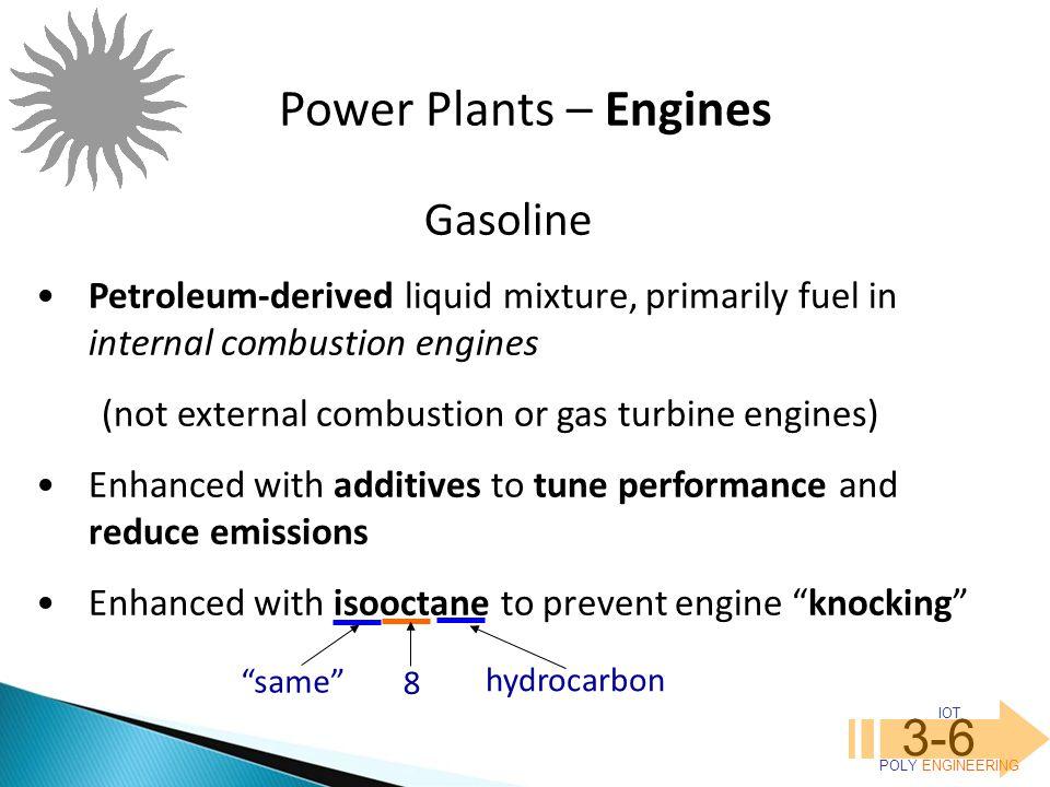 IOT POLY ENGINEERING 3-6 Gasoline Petroleum-derived liquid mixture, primarily fuel in internal combustion engines (not external combustion or gas turb