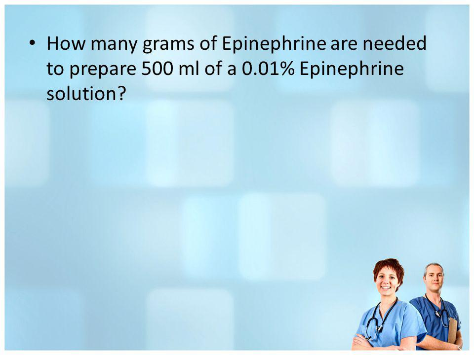 How many grams of Epinephrine are needed to prepare 500 ml of a 0.01% Epinephrine solution?
