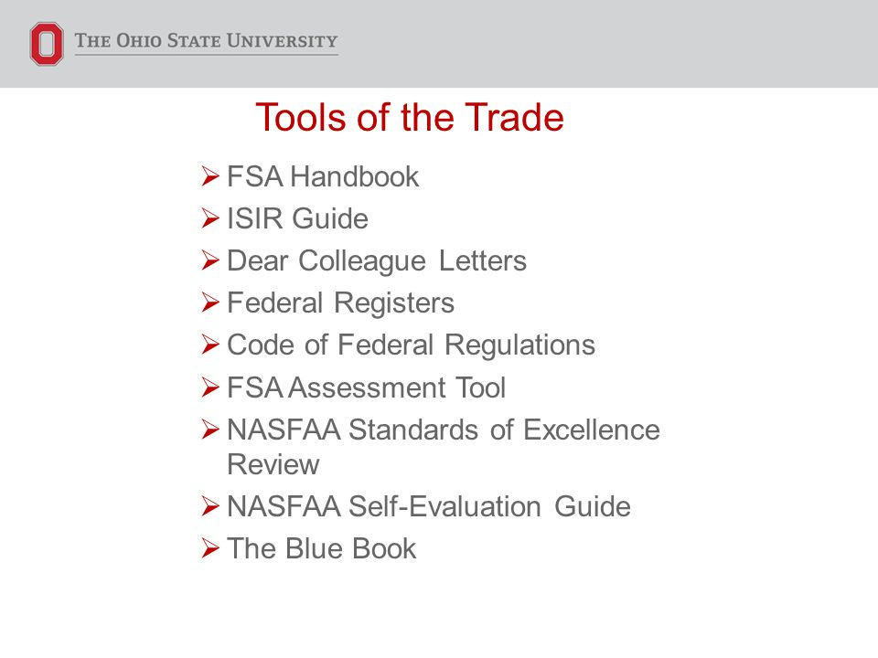Tools of the Trade  FSA Handbook  ISIR Guide  Dear Colleague Letters  Federal Registers  Code of Federal Regulations  FSA Assessment Tool  NASFAA Standards of Excellence Review  NASFAA Self-Evaluation Guide  The Blue Book