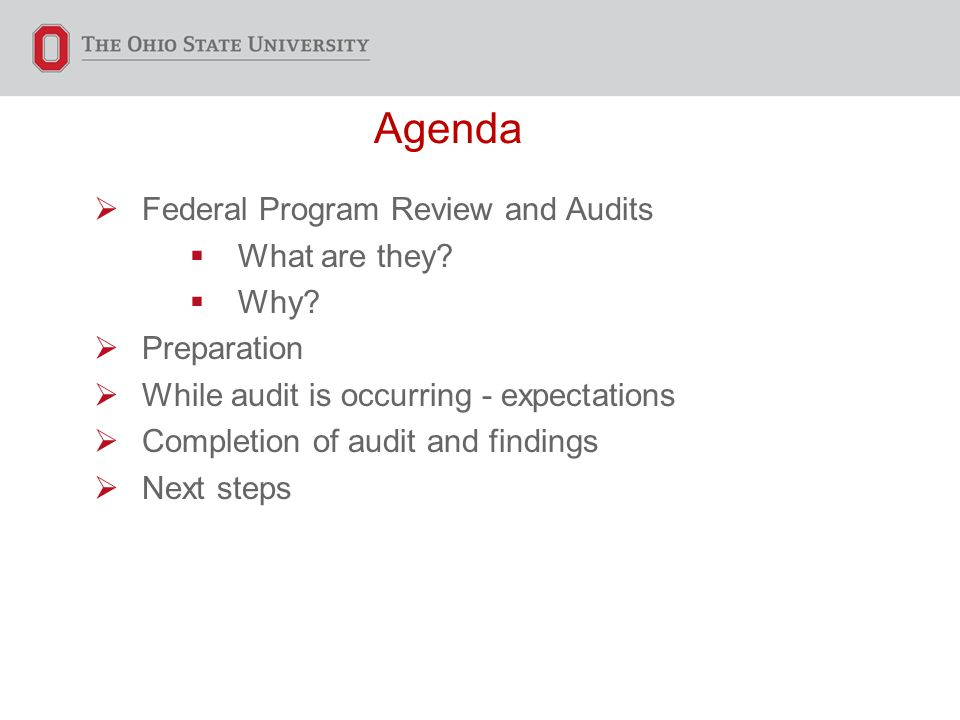 Agenda  Federal Program Review and Audits  What are they?  Why?  Preparation  While audit is occurring - expectations  Completion of audit and f