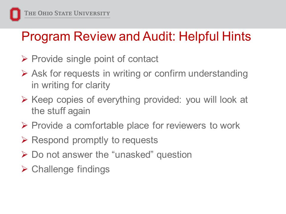 Program Review and Audit: Helpful Hints  Provide single point of contact  Ask for requests in writing or confirm understanding in writing for clarit