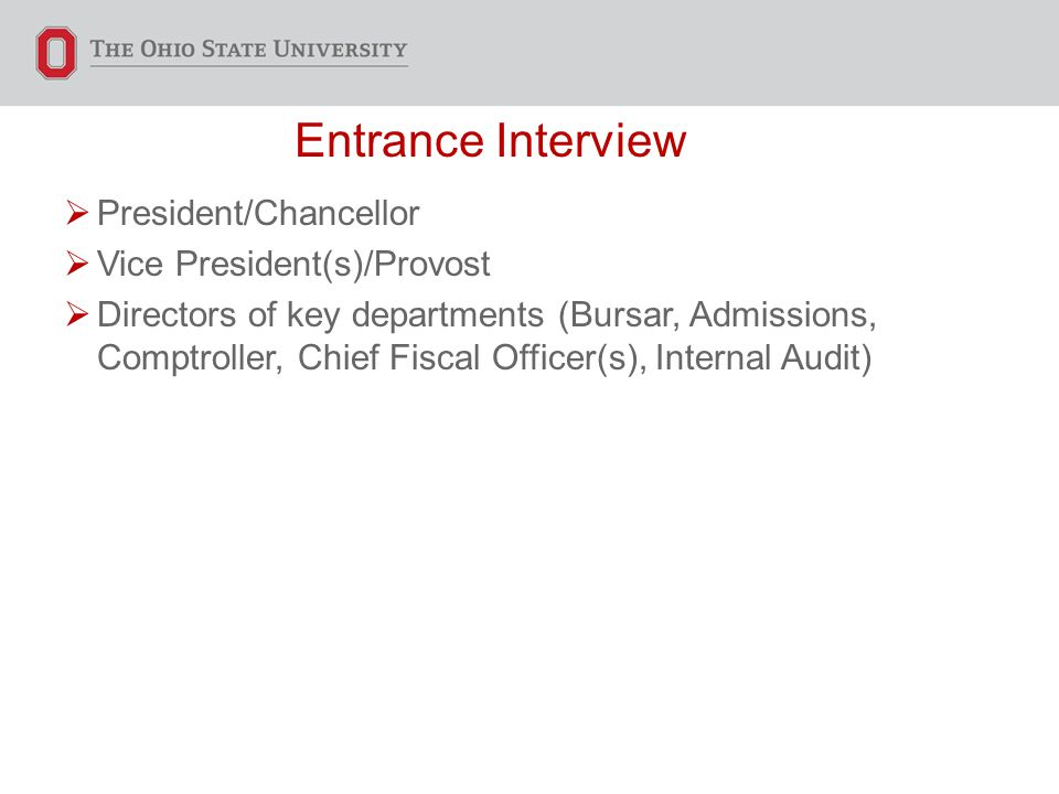 Entrance Interview  President/Chancellor  Vice President(s)/Provost  Directors of key departments (Bursar, Admissions, Comptroller, Chief Fiscal Officer(s), Internal Audit)