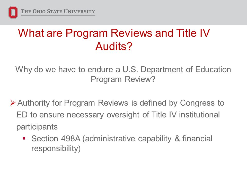 Enrollment Services Why do we have to endure a U.S. Department of Education Program Review?  Authority for Program Reviews is defined by Congress to