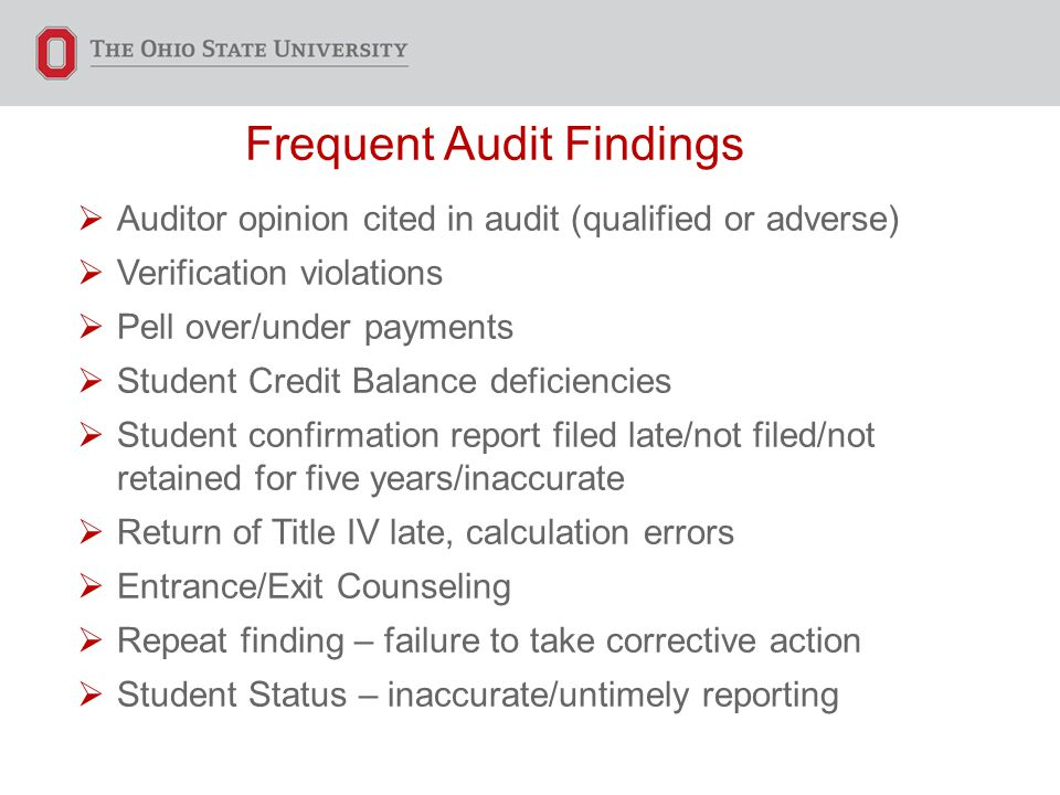 Frequent Audit Findings  Auditor opinion cited in audit (qualified or adverse)  Verification violations  Pell over/under payments  Student Credit