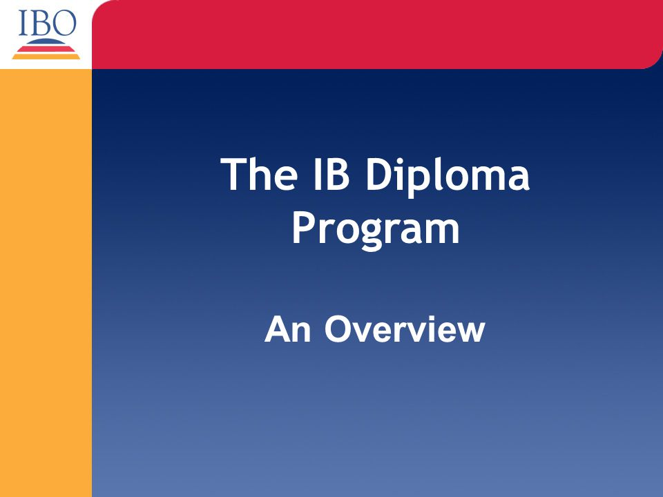An Overview The IB Diploma Program