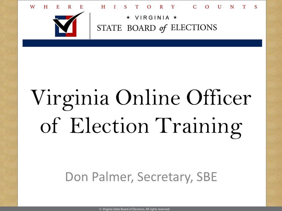 Virginia Online Officer of Election Training Don Palmer, Secretary, SBE